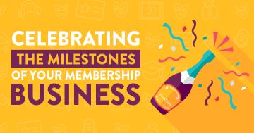 Celebrating the Milestones of Your Membership Business