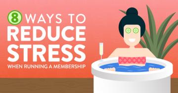 8 Ways to Reduce Stress When Running a Membership