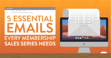 5 Essential Emails Every Membership Sales Series Needs